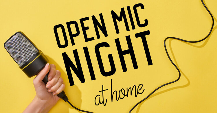 A graphic with the words 'Open Mic Night at Home' on top of a yellow background featuring a hand holding a microphone