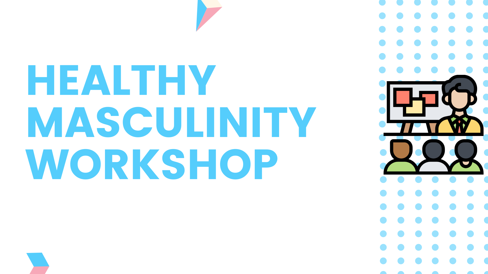 The Healthy Masculinity Workshop featuring an icon of 3 people watching another person present information on a board