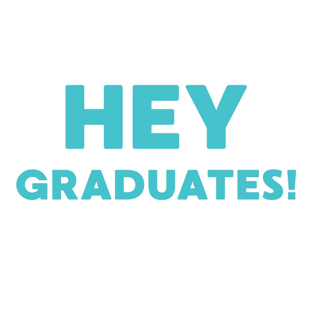 """Graphic of the teal-colored words """"Hey Graduates!"""""""